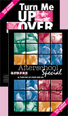 Afterschool Special & Turn Me Up, Over and On
